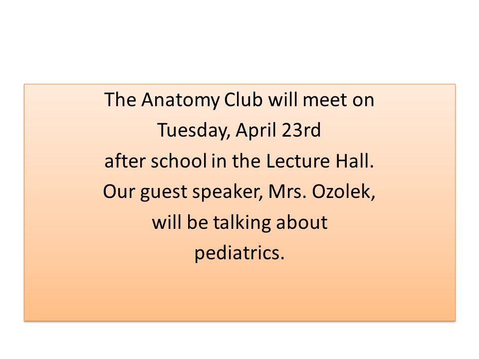 The Anatomy Club will meet on Tuesday, April 23rd after school in the Lecture Hall.