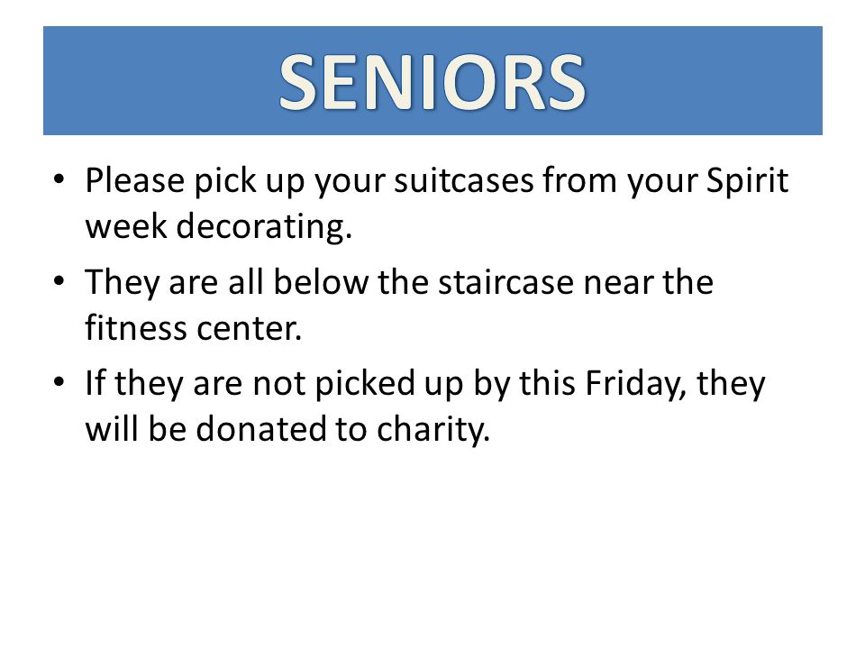 Please pick up your suitcases from your Spirit week decorating.