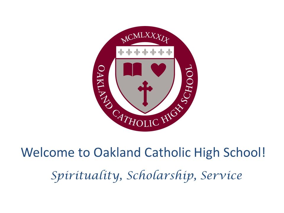 Welcome to Oakland Catholic High School! Spirituality, Scholarship, Service