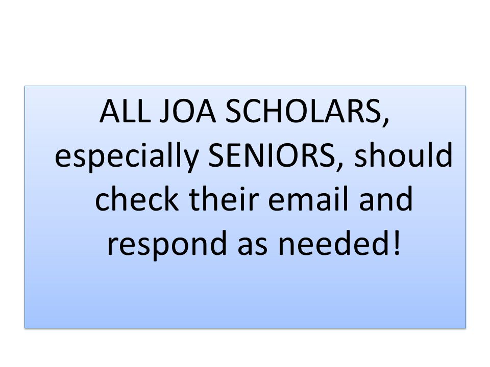 ALL JOA SCHOLARS, especially SENIORS, should check their  and respond as needed!