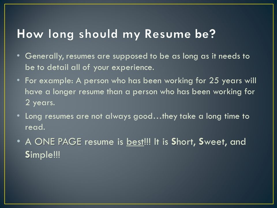 Generally, resumes are supposed to be as long as it needs to be to detail all of your experience.