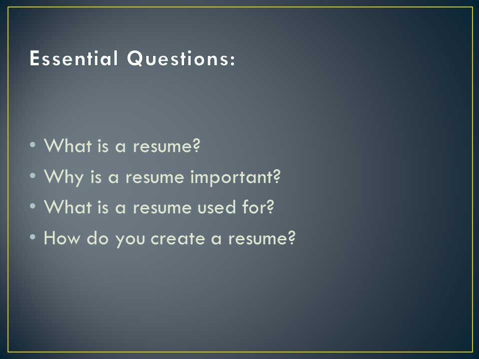 What is a resume Why is a resume important What is a resume used for How do you create a resume