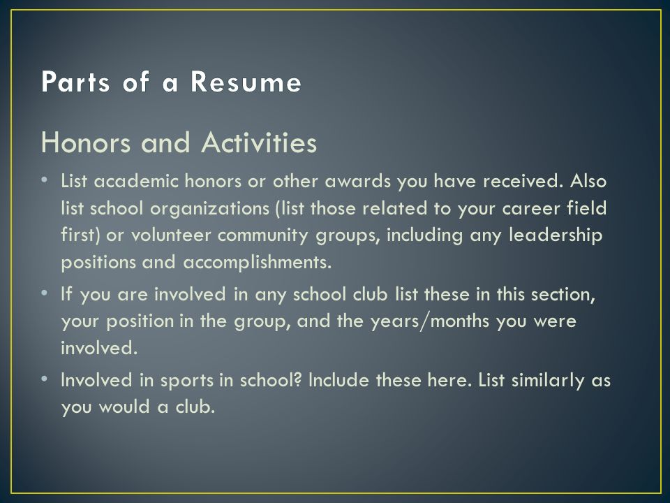 Honors and Activities List academic honors or other awards you have received.