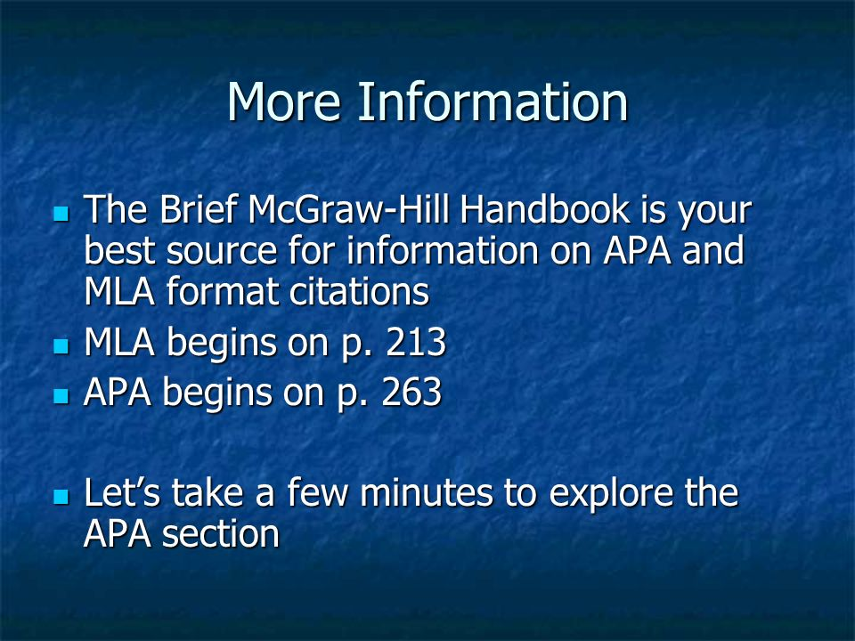 More Information The Brief McGraw-Hill Handbook is your best source for information on APA and MLA format citations The Brief McGraw-Hill Handbook is your best source for information on APA and MLA format citations MLA begins on p.