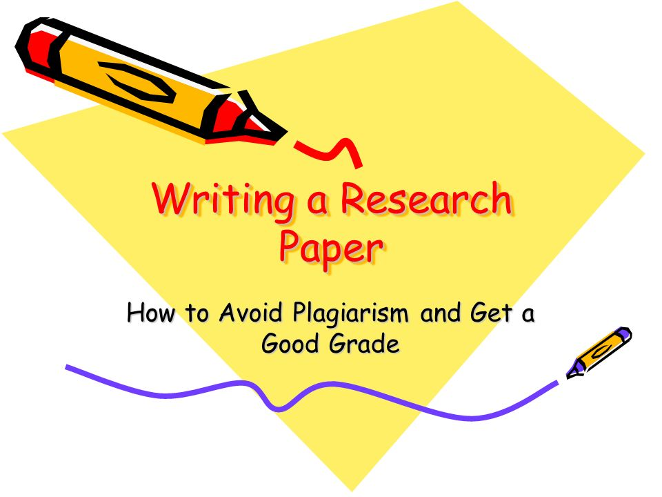 Writing a Research Paper How to Avoid Plagiarism and Get a Good Grade