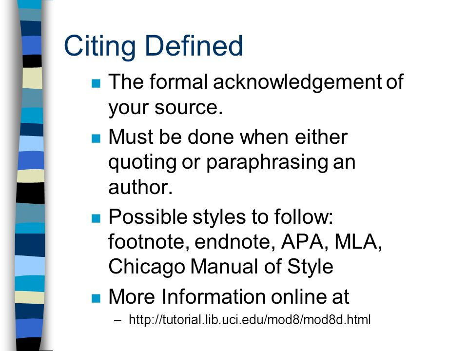 Citing Defined The formal acknowledgement of your source.