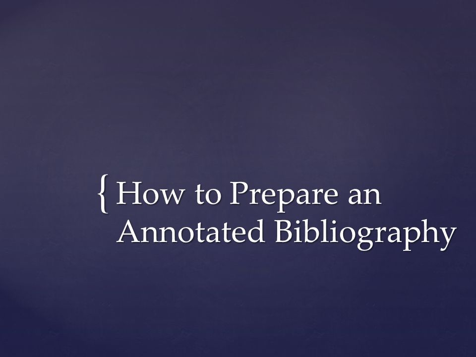 { How to Prepare an Annotated Bibliography