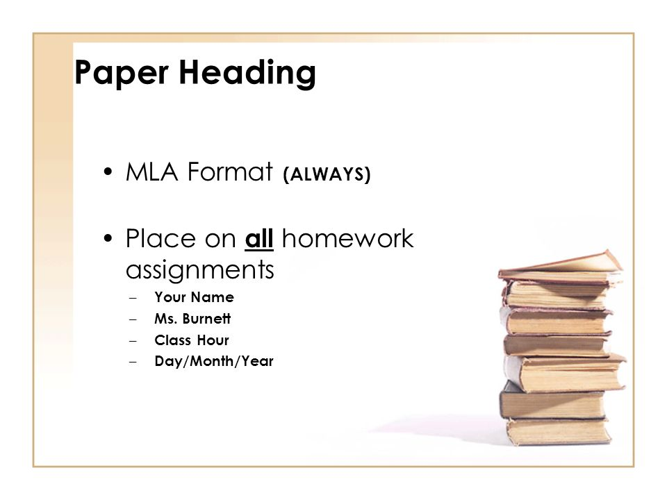 Paper Heading MLA Format (ALWAYS) Place on all homework assignments – Your Name – Ms.