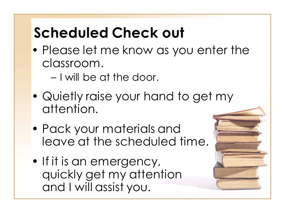 Scheduled Check out Please let me know as you enter the classroom.