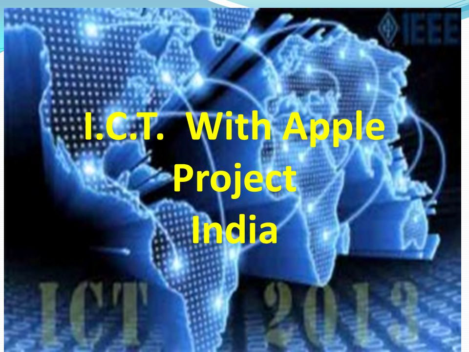 I C T  With Apple Project India  ICT Activities Have Been