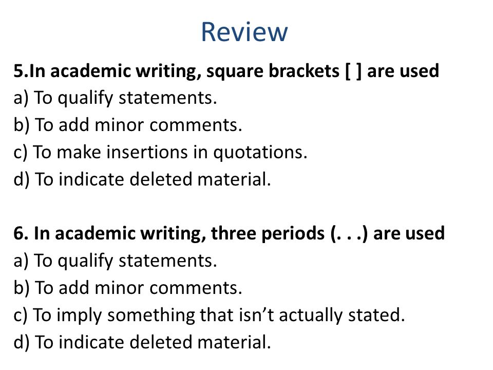 Review 5.In academic writing, square brackets [ ] are used a) To qualify statements.