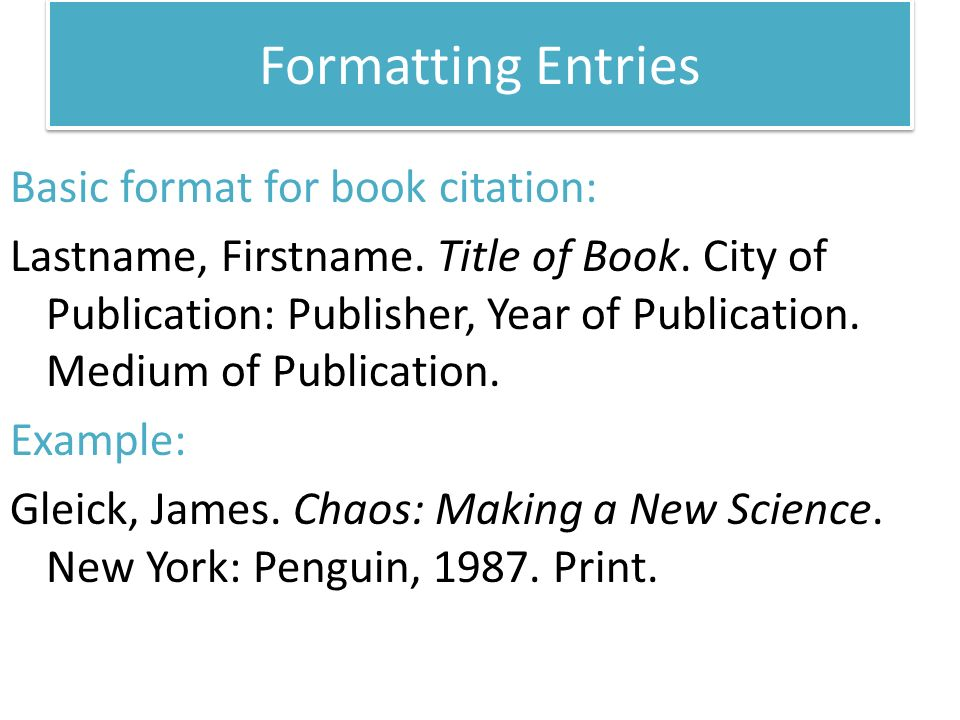 Formatting Entries Basic format for book citation: Lastname, Firstname.