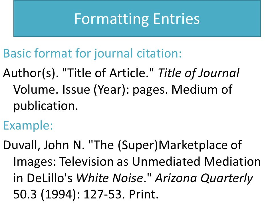 Formatting Entries Basic format for journal citation: Author(s).