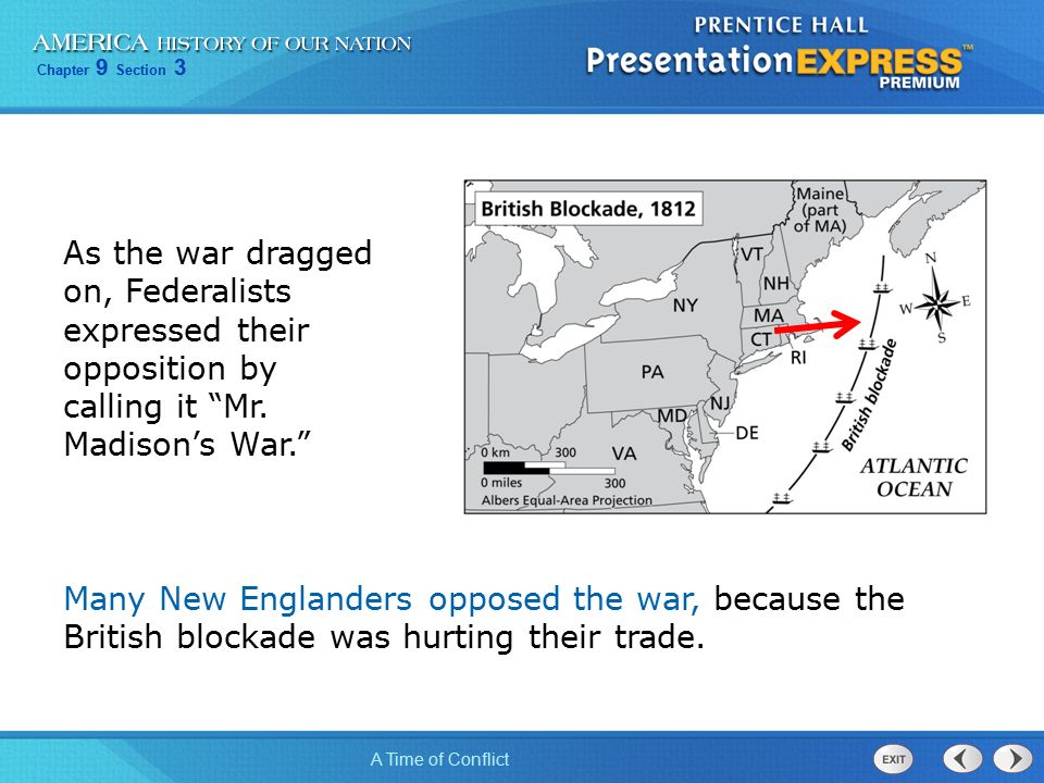 Chapter 9 Section 3 A Time of Conflict Many New Englanders opposed the war, because the British blockade was hurting their trade.