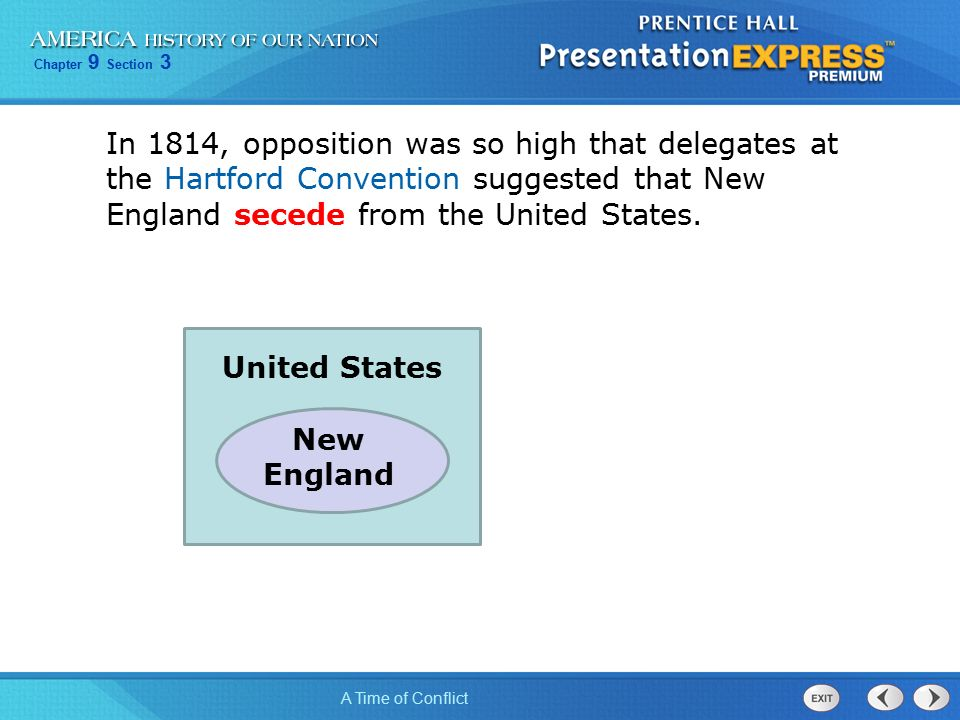 Chapter 9 Section 3 A Time of Conflict In 1814, opposition was so high that delegates at the Hartford Convention suggested that New England secede from the United States.
