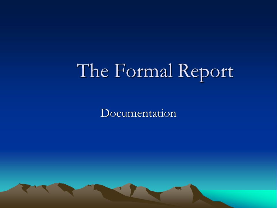 The Formal Report The Formal Report Documentation