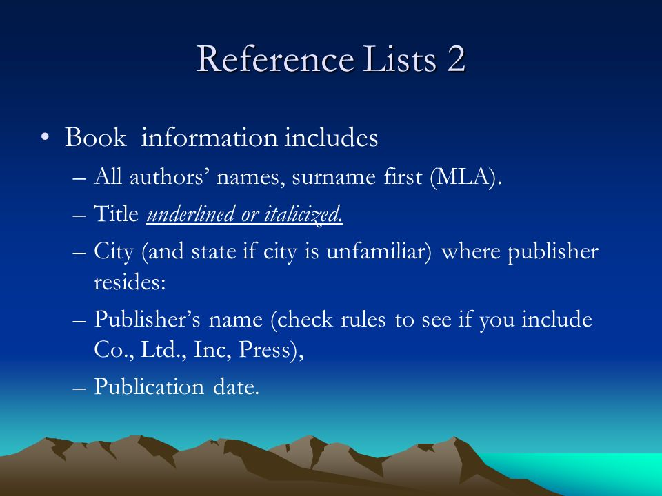 Reference Lists 2 Book information includes –All authors' names, surname first (MLA).