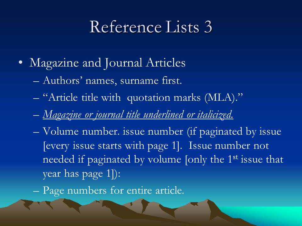 Reference Lists 3 Magazine and Journal Articles –Authors' names, surname first.