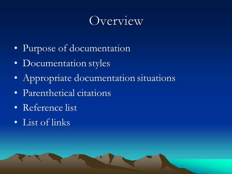 Overview Purpose of documentation Documentation styles Appropriate documentation situations Parenthetical citations Reference list List of links