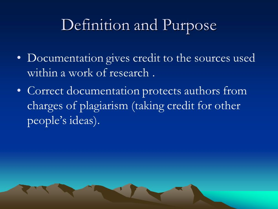 Definition and Purpose Documentation gives credit to the sources used within a work of research.