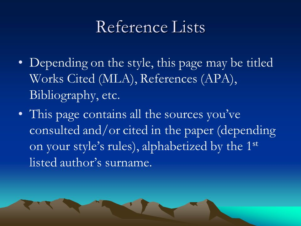 Reference Lists Depending on the style, this page may be titled Works Cited (MLA), References (APA), Bibliography, etc.