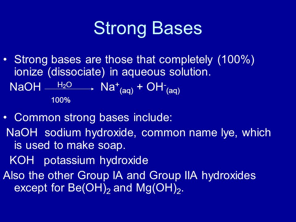 Strong Bases Strong bases are those that completely (100%) ionize (dissociate) in aqueous solution.