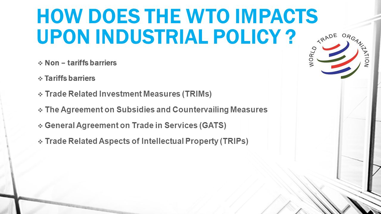HOW DOES THE WTO IMPACTS UPON INDUSTRIAL POLICY .
