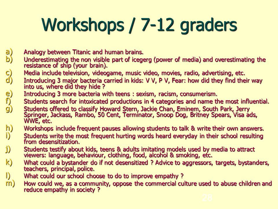 28 Workshops / 7-12 graders a) Analogy between Titanic and human brains.