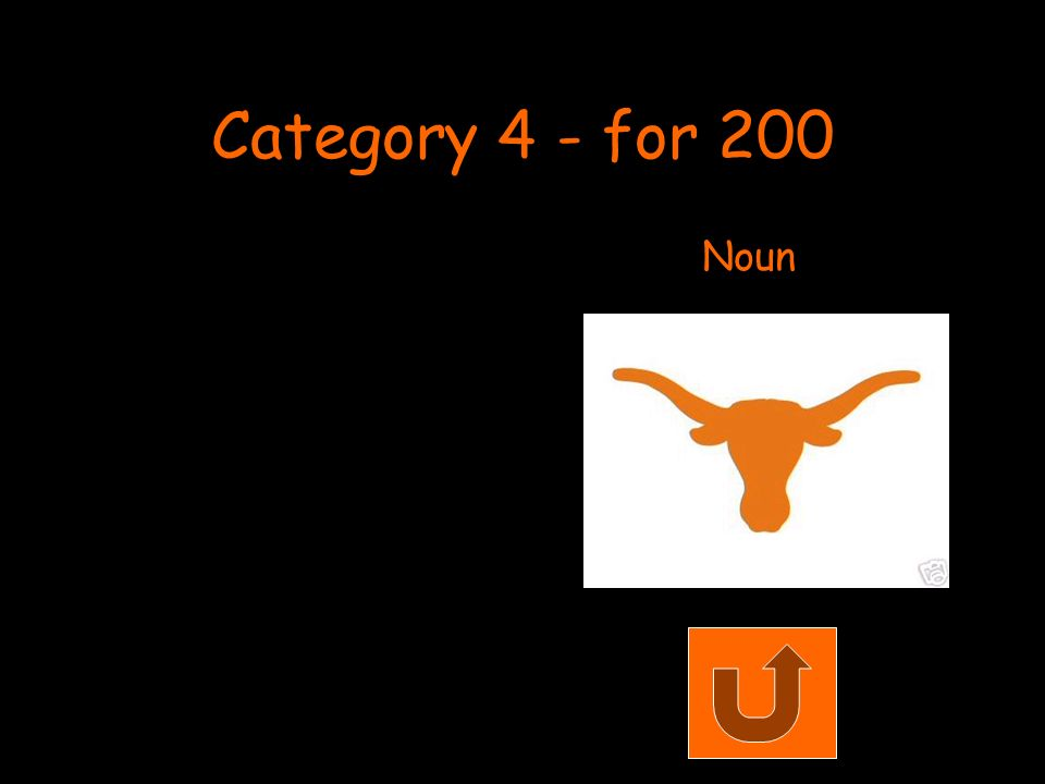 Category 4 - for 200 Noun
