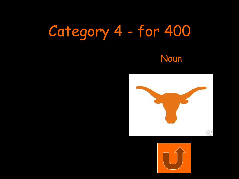 Category 4 - for 400 Noun
