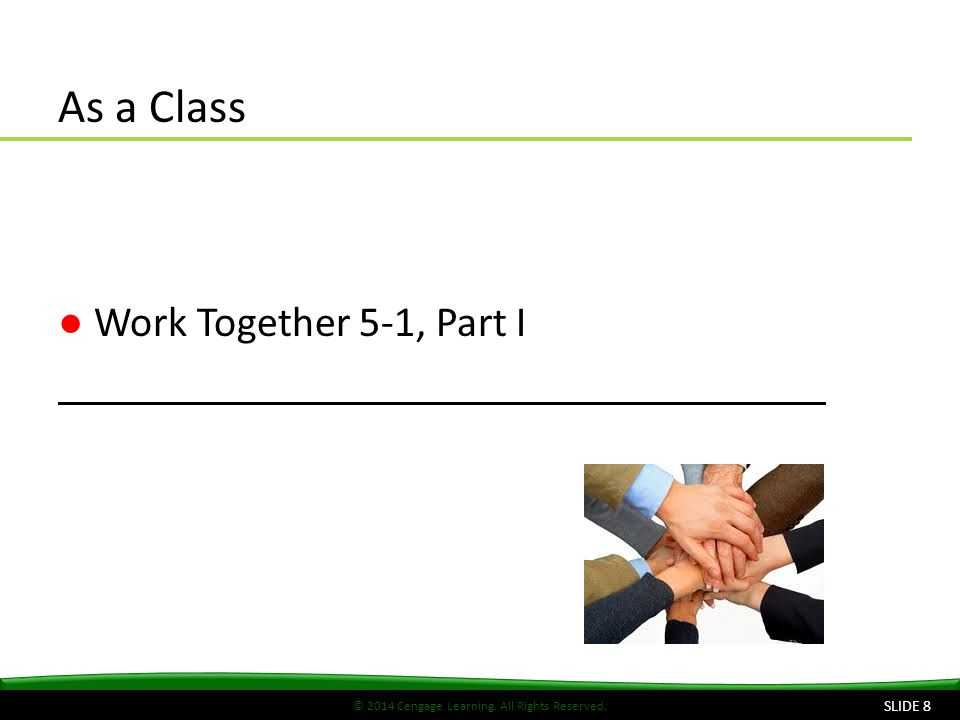 © 2014 Cengage Learning. All Rights Reserved. As a Class ●Work Together 5-1, Part I SLIDE 8