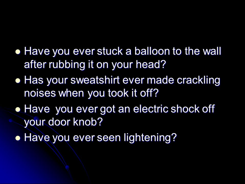 Static Electricity Have You Ever Stuck A Balloon To The Wall After
