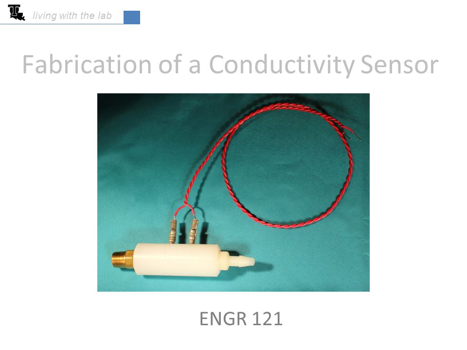 Fabrication of a Conductivity Sensor ENGR 121 living with the lab ...