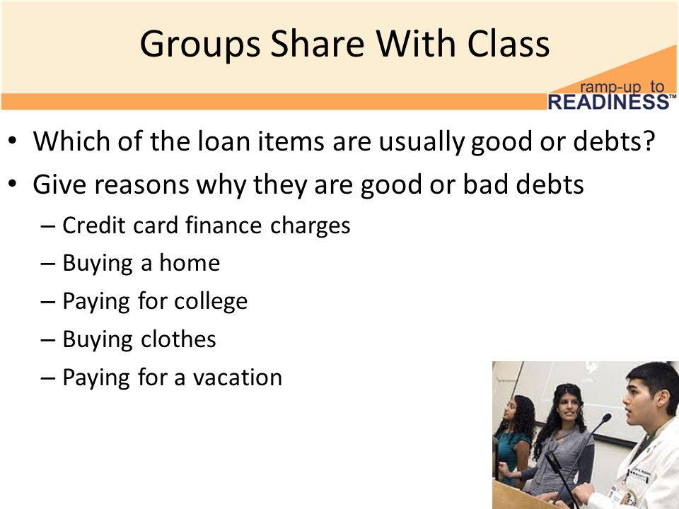 Groups Share With Class Which of the loan items are usually good or debts.