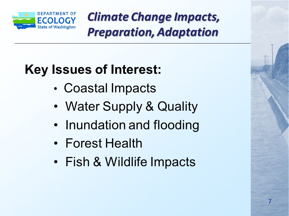 Climate Change Impacts, Preparation, Adaptation Key Issues of Interest: Coastal Impacts Water Supply & Quality Inundation and flooding Forest Health Fish & Wildlife Impacts 7