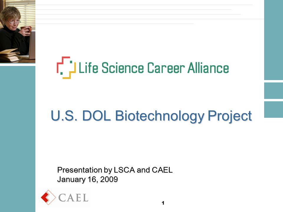 1 U.S. DOL Biotechnology Project Presentation by LSCA and CAEL January 16, 2009