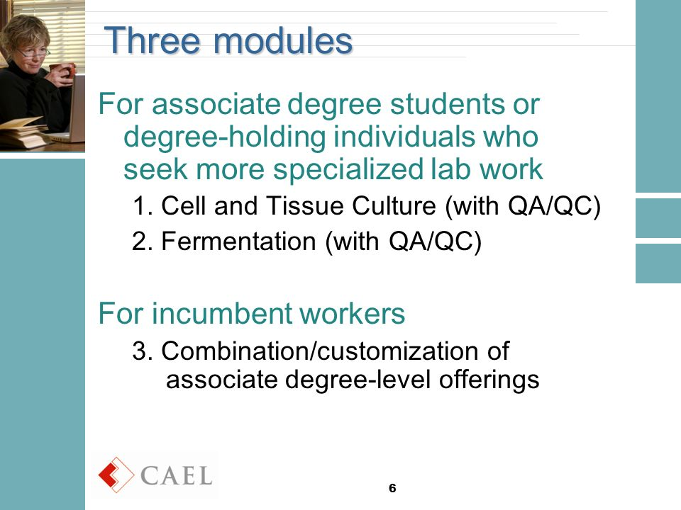 6 Three modules For associate degree students or degree-holding individuals who seek more specialized lab work 1.