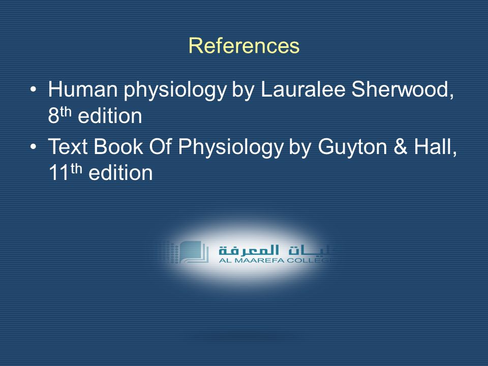 References Human physiology by Lauralee Sherwood, 8 th edition Text Book Of Physiology by Guyton & Hall, 11 th edition