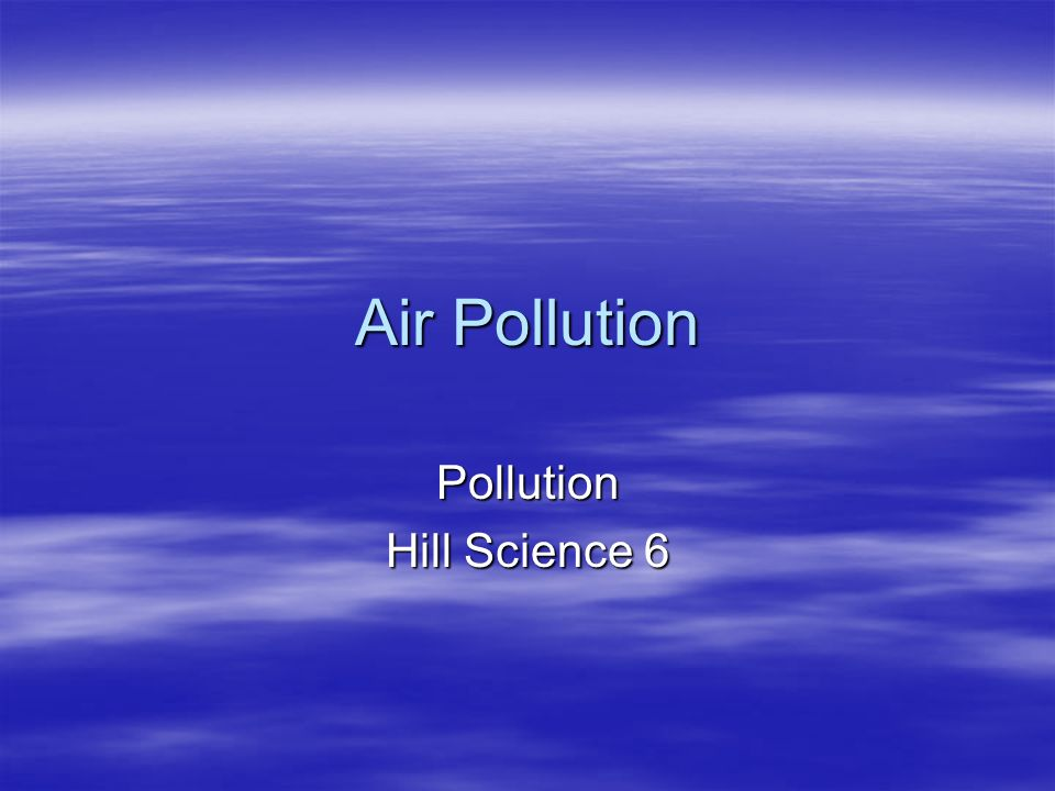 Air Pollution Pollution Hill Science 6