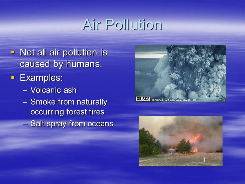 Air Pollution  Not all air pollution is caused by humans.