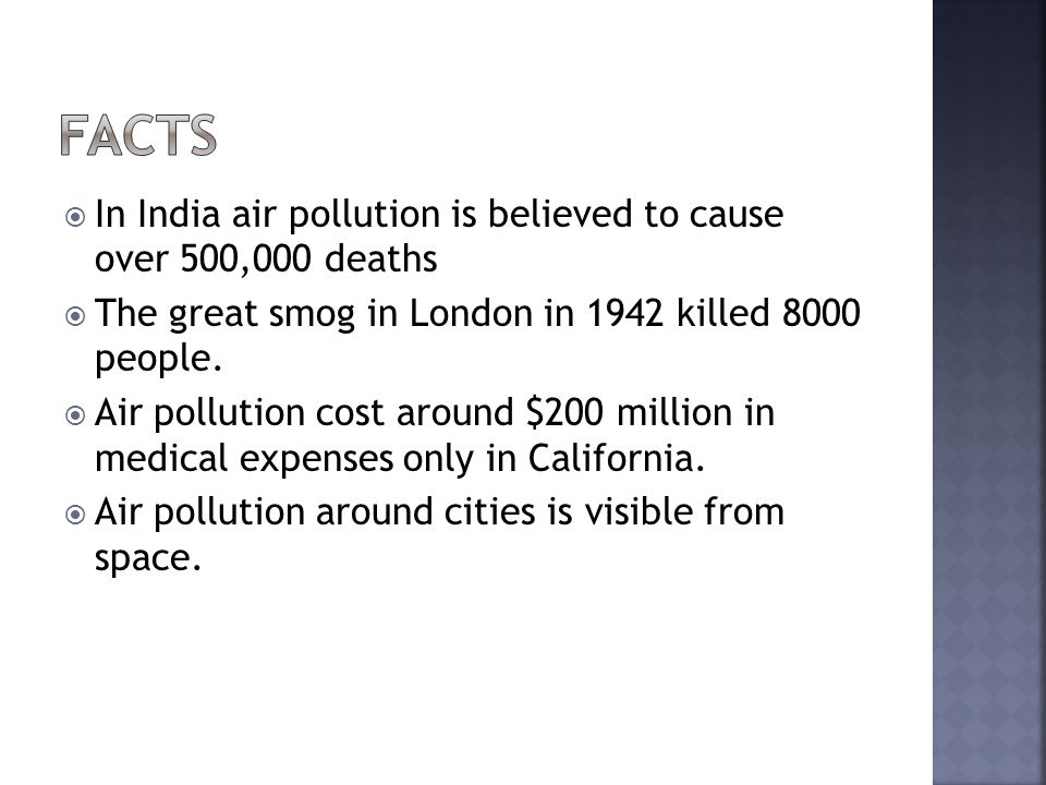  In India air pollution is believed to cause over 500,000 deaths  The great smog in London in 1942 killed 8000 people.