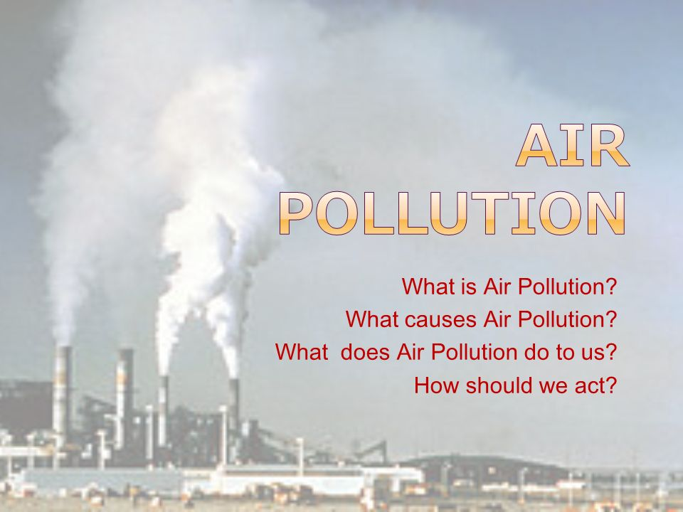 What is Air Pollution. What causes Air Pollution.