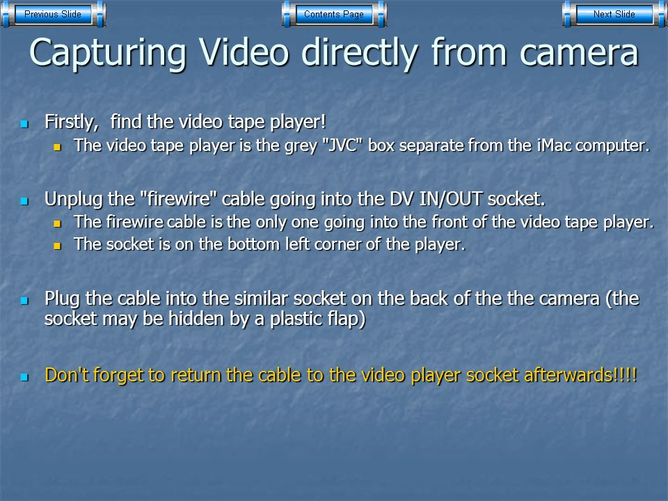 Capturing Video directly from camera Firstly, find the video tape player.