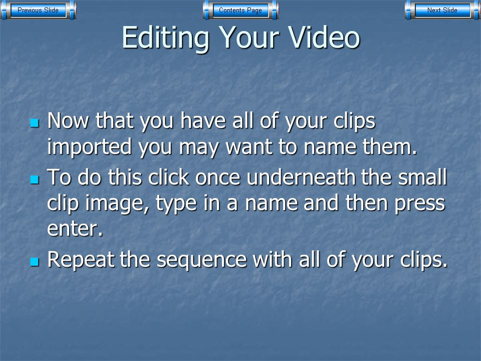 Editing Your Video Now that you have all of your clips imported you may want to name them.