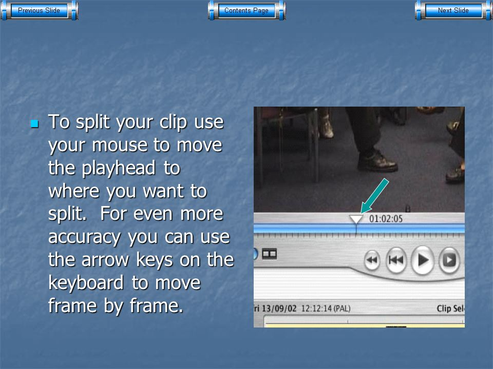 To split your clip use your mouse to move the playhead to where you want to split.