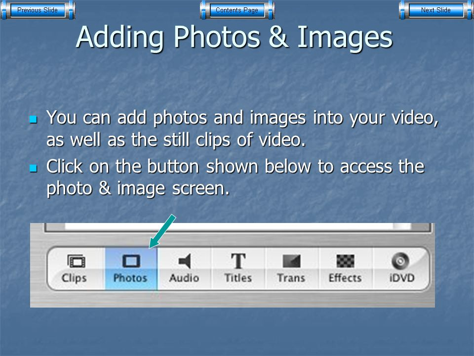 Adding Photos & Images You can add photos and images into your video, as well as the still clips of video.
