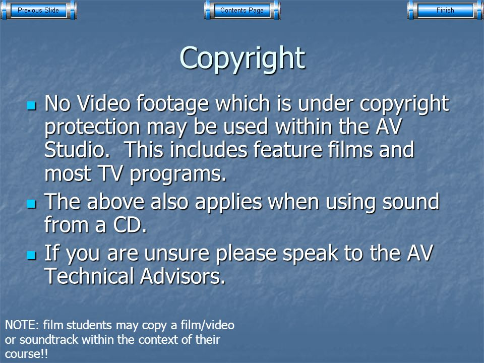 Copyright No Video footage which is under copyright protection may be used within the AV Studio.