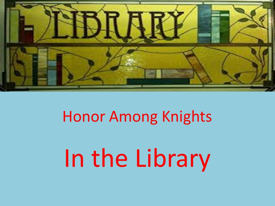 Honor Among Knights In the Library