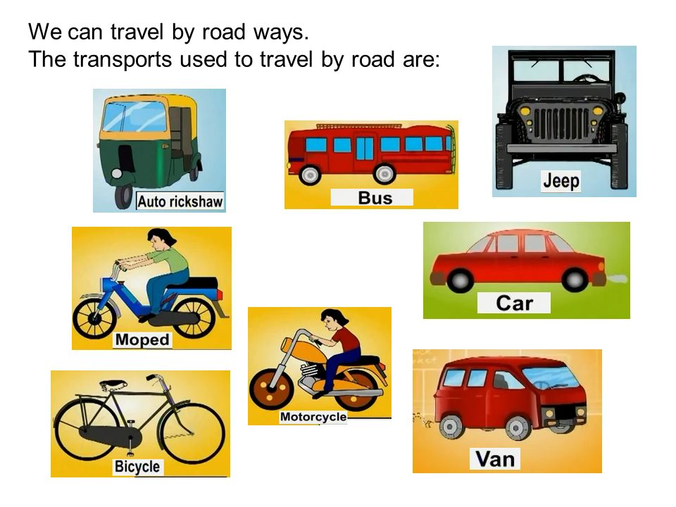 We can travel by road ways. The transports used to travel by road are: