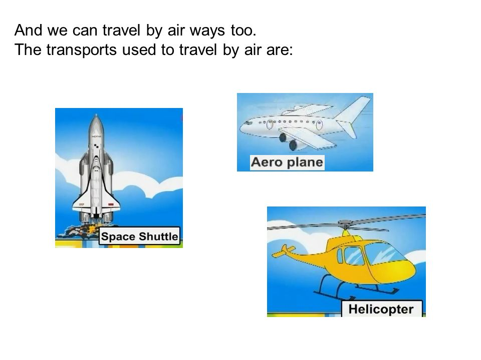 And we can travel by air ways too. The transports used to travel by air are: